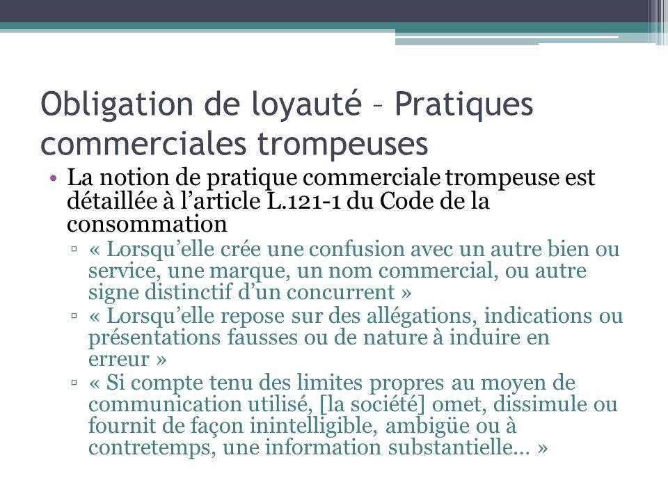 Obligation de loyauté – Pratiques commerciales trompeuses La notion de pratique commerciale trompeuse est détaillée à larticle L.121-1 du Code de la c