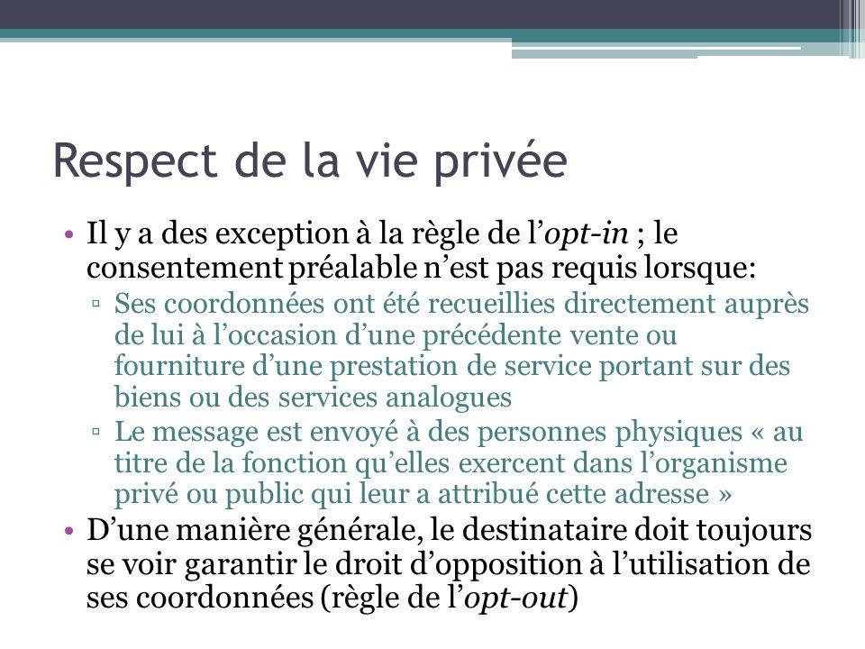 Respect de la vie privée Il y a des exception à la règle de lopt-in ; le consentement préalable nest pas requis lorsque: Ses coordonnées ont été recue