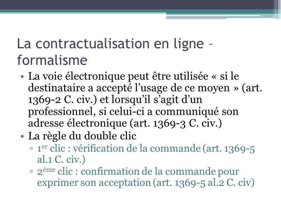 La contractualisation en ligne – formalisme La voie électronique peut être utilisée « si le destinataire a accepté lusage de ce moyen » (art. 1369-2 C
