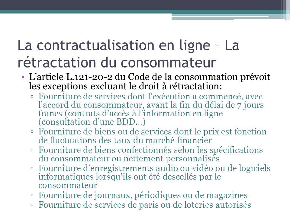 La contractualisation en ligne – La rétractation du consommateur Larticle L.121-20-2 du Code de la consommation prévoit les exceptions excluant le dro