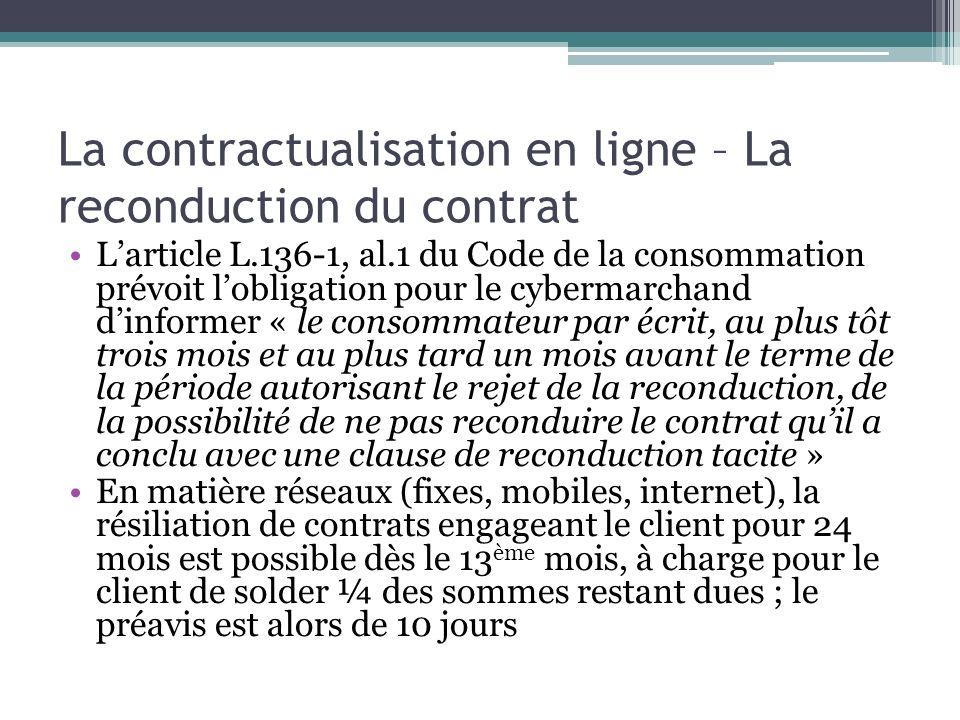 La contractualisation en ligne – La reconduction du contrat Larticle L.136-1, al.1 du Code de la consommation prévoit lobligation pour le cybermarchan