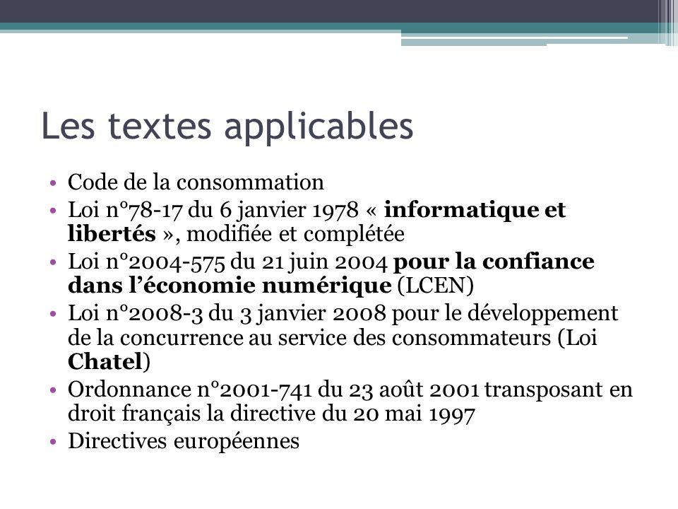 Les textes applicables Code de la consommation Loi n°78-17 du 6 janvier 1978 « informatique et libertés », modifiée et complétée Loi n°2004-575 du 21