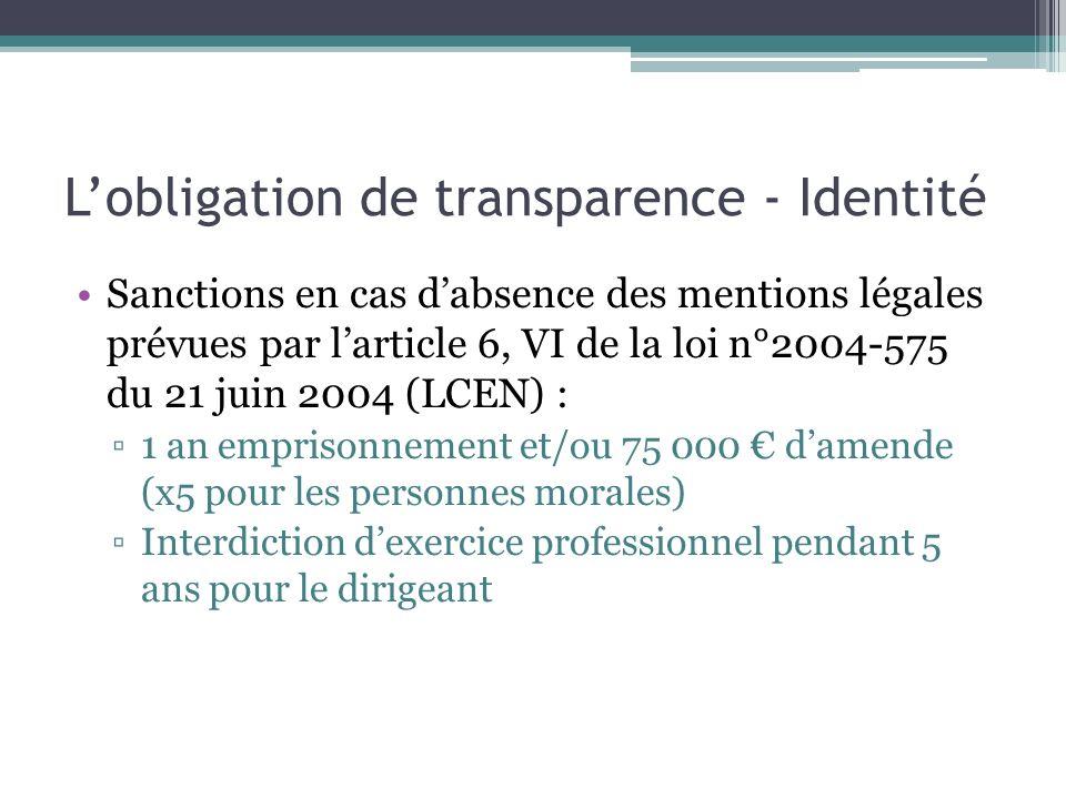 Lobligation de transparence - Identité Sanctions en cas dabsence des mentions légales prévues par larticle 6, VI de la loi n°2004-575 du 21 juin 2004