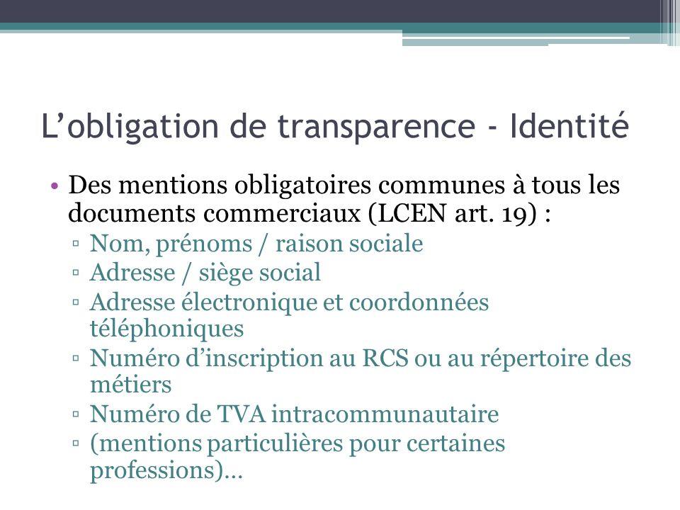 Lobligation de transparence - Identité Des mentions obligatoires communes à tous les documents commerciaux (LCEN art. 19) : Nom, prénoms / raison soci