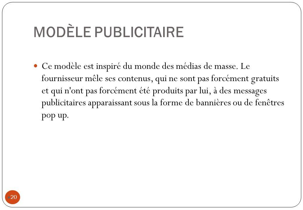MODÈLE PUBLICITAIRE Ce modèle est inspiré du monde des médias de masse. Le fournisseur mêle ses contenus, qui ne sont pas forcément gratuits et qui n'