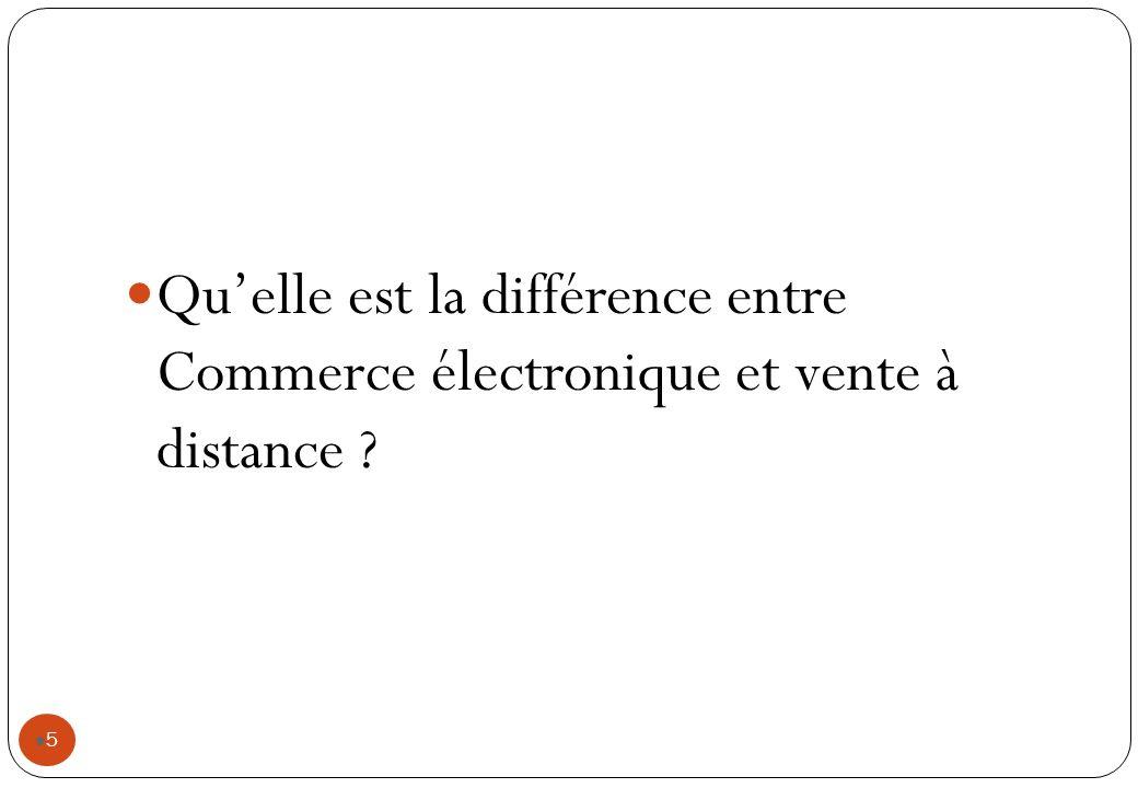 5 Quelle est la différence entre Commerce électronique et vente à distance ?