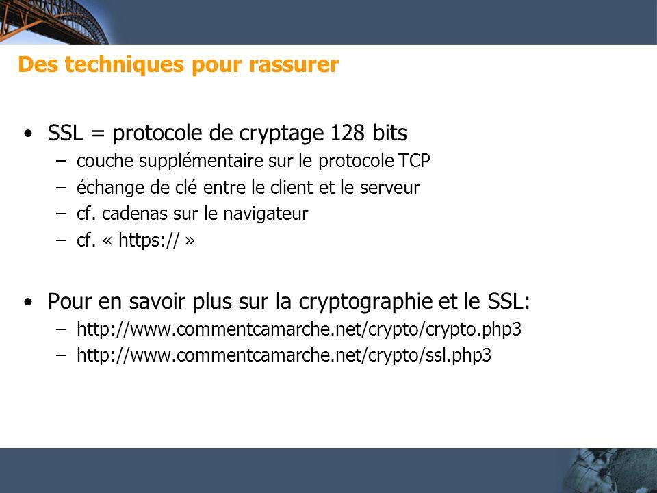 Des techniques pour rassurer SSL = protocole de cryptage 128 bits –couche supplémentaire sur le protocole TCP –échange de clé entre le client et le serveur –cf.