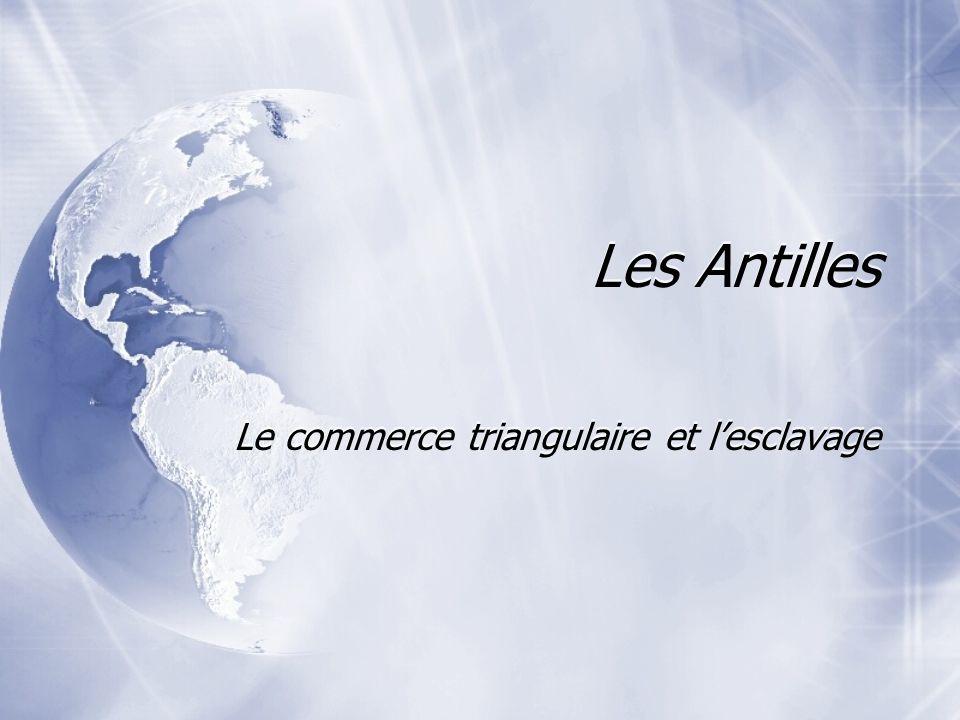 Les Antilles Le commerce triangulaire et lesclavage