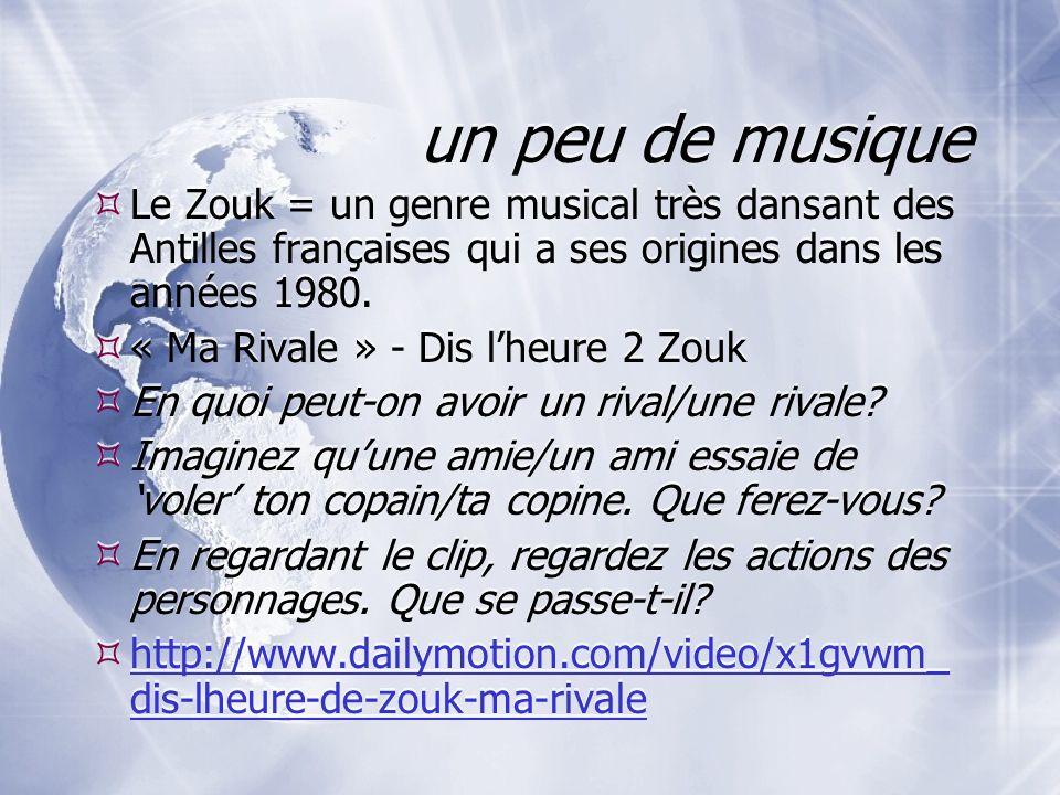 un peu de musique Le Zouk = un genre musical très dansant des Antilles françaises qui a ses origines dans les années 1980. « Ma Rivale » - Dis lheure