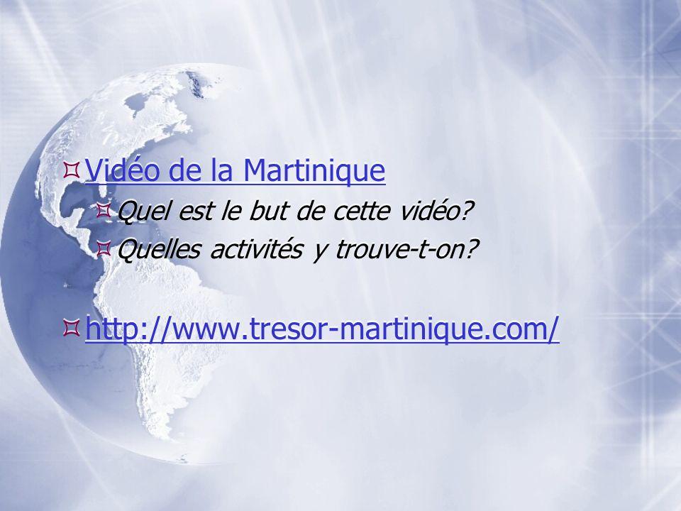 Vidéo de la Martinique Vidéo de la Martinique Quel est le but de cette vidéo? Quelles activités y trouve-t-on? http://www.tresor-martinique.com/ Vidéo