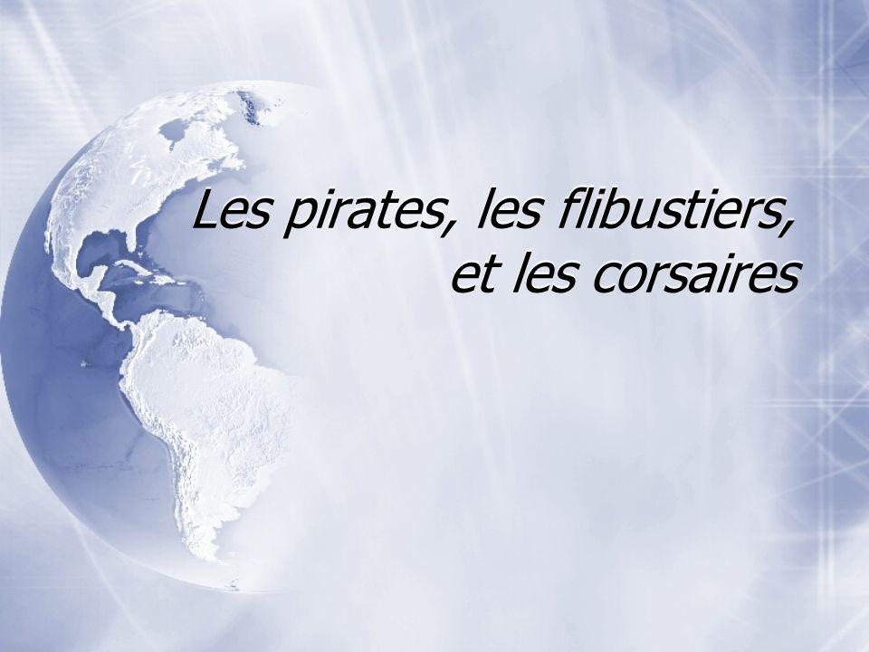 Les pirates, les flibustiers, et les corsaires