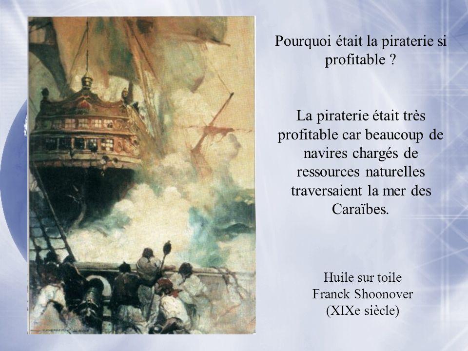 Huile sur toile Franck Shoonover (XIXe siècle) Pourquoi était la piraterie si profitable ? La piraterie était très profitable car beaucoup de navires