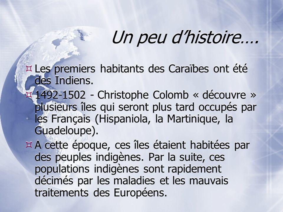 Un peu dhistoire…. Les premiers habitants des Caraïbes ont été des Indiens. 1492-1502 - Christophe Colomb « découvre » plusieurs îles qui seront plus