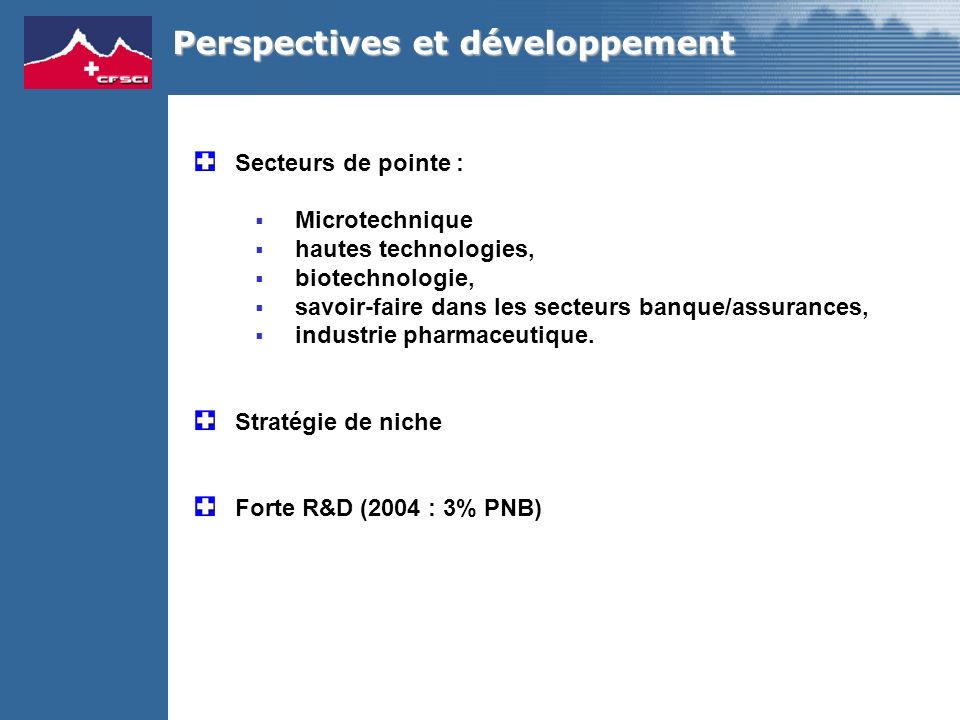 Secteurs de pointe : Microtechnique hautes technologies, biotechnologie, savoir-faire dans les secteurs banque/assurances, industrie pharmaceutique.