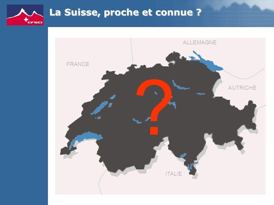 La Suisse, proche et connue FRANCE ALLEMAGNE AUTRICHE ITALIE