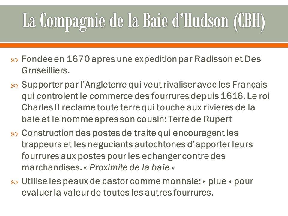 Fondee en 1670 apres une expedition par Radisson et Des Groseilliers. Supporter par lAngleterre qui veut rivaliser avec les Français qui controlent le