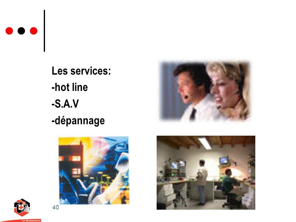 40 Les services: -hot line -S.A.V -dépannage