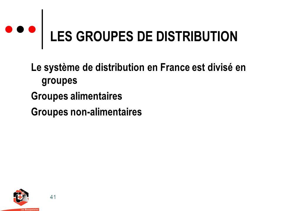 41 LES GROUPES DE DISTRIBUTION Le système de distribution en France est divisé en groupes Groupes alimentaires Groupes non-alimentaires