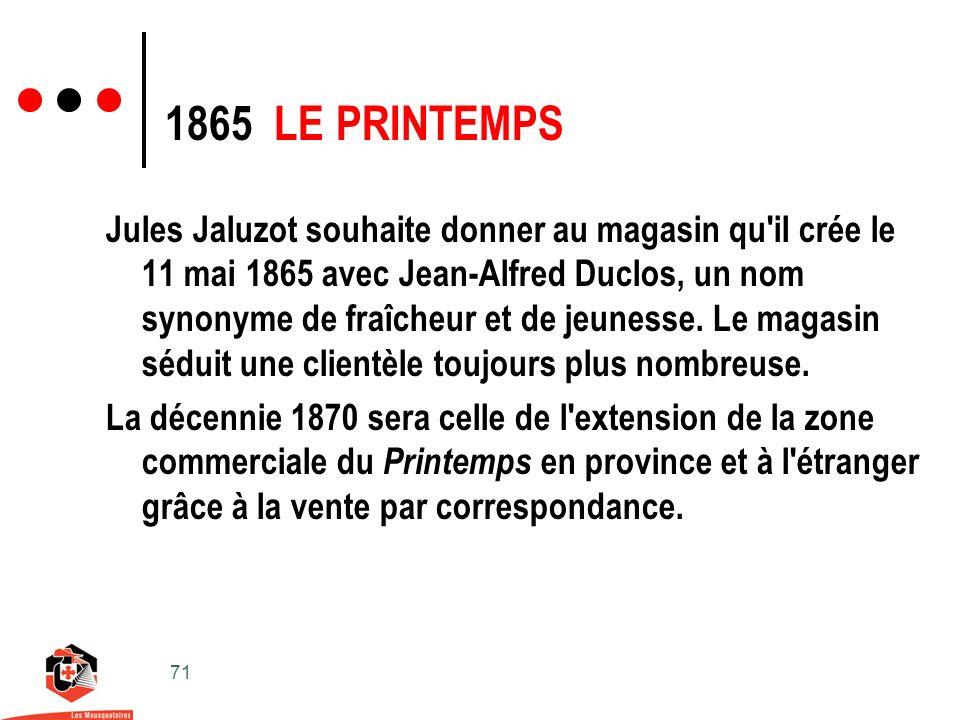 71 Jules Jaluzot souhaite donner au magasin qu il crée le 11 mai 1865 avec Jean-Alfred Duclos, un nom synonyme de fraîcheur et de jeunesse.