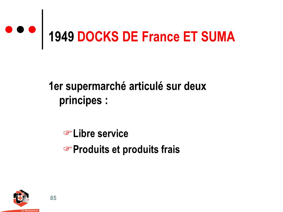 85 1949 DOCKS DE France ET SUMA 1er supermarché articulé sur deux principes : Libre service Produits et produits frais