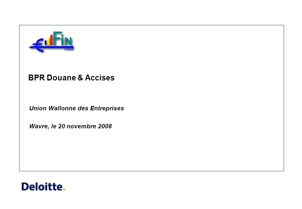 BPR Douane & Accises Union Wallonne des Entreprises Wavre, le 20 novembre 2008
