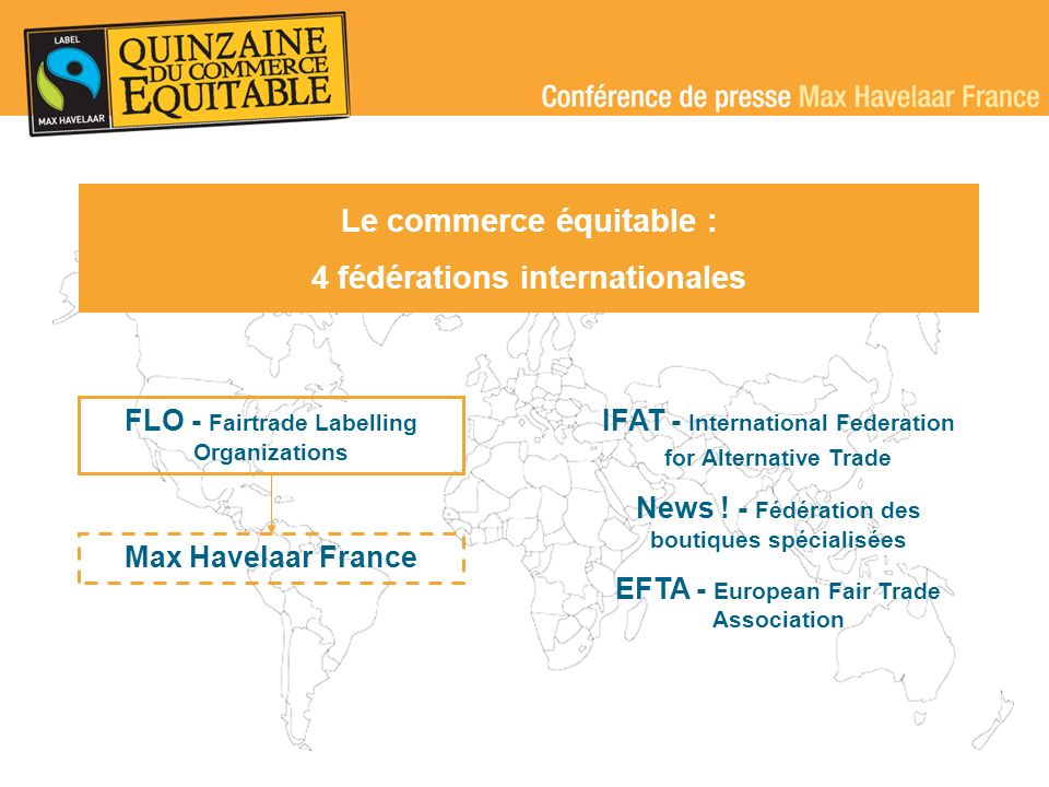 FLO - Fairtrade Labelling Organizations IFAT - International Federation for Alternative Trade News .