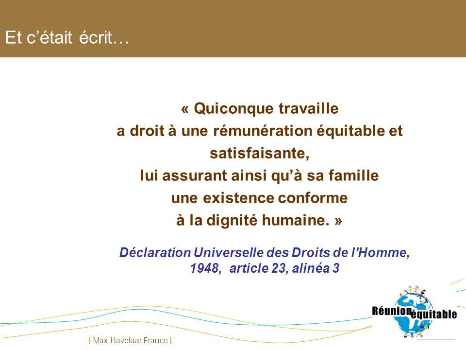 Max Havelaar France Et cétait écrit… « Quiconque travaille a droit à une rémunération équitable et satisfaisante, lui assurant ainsi quà sa famille un