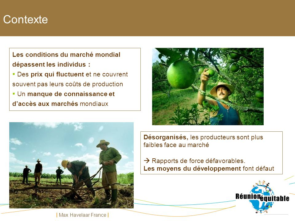 Max Havelaar France Les conditions du marché mondial dépassent les individus : Des prix qui fluctuent et ne couvrent souvent pas leurs coûts de produc