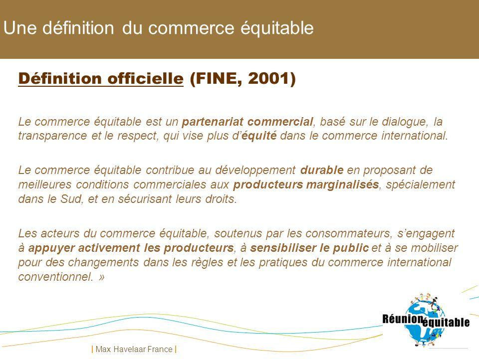 Max Havelaar France Une définition du commerce équitable Définition officielle (FINE, 2001) Le commerce équitable est un partenariat commercial, basé