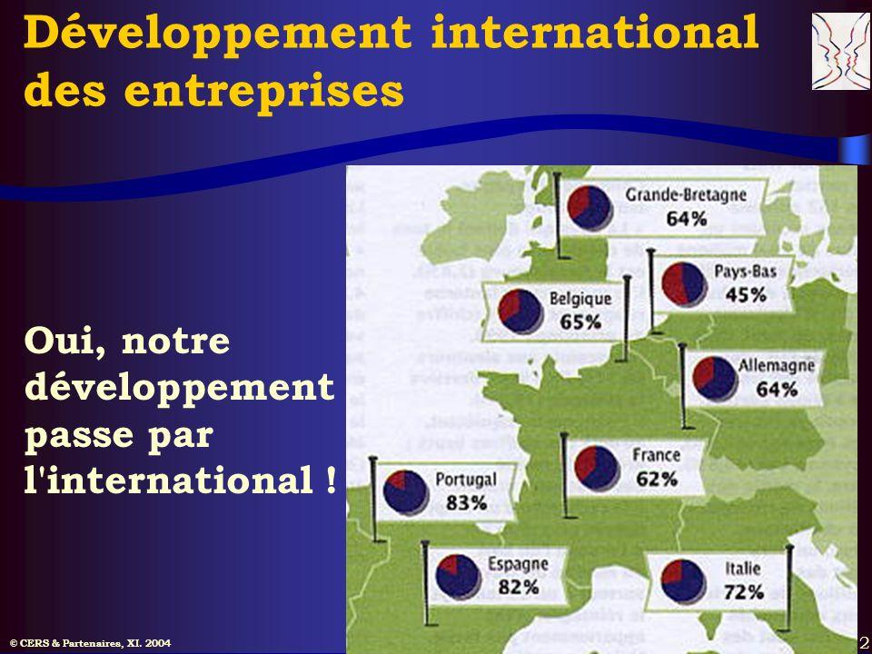 © CERS & Partenaires, XI. 2004 2 Développement international des entreprises Oui, notre développement passe par l'international !