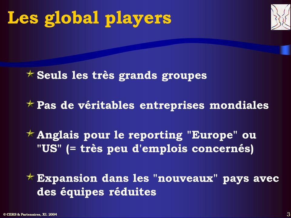 © CERS & Partenaires, XI. 2004 3 Les global players Seuls les très grands groupes Pas de véritables entreprises mondiales Anglais pour le reporting