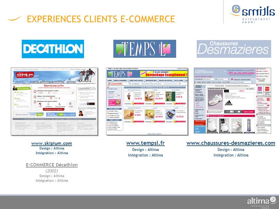 EXPERIENCES CLIENTS E-COMMERCE www.skipium.com Design : Altima Intégration : Altima E-COMMERCE Décathlon (2002) Design : Altima Intégration : Altima w