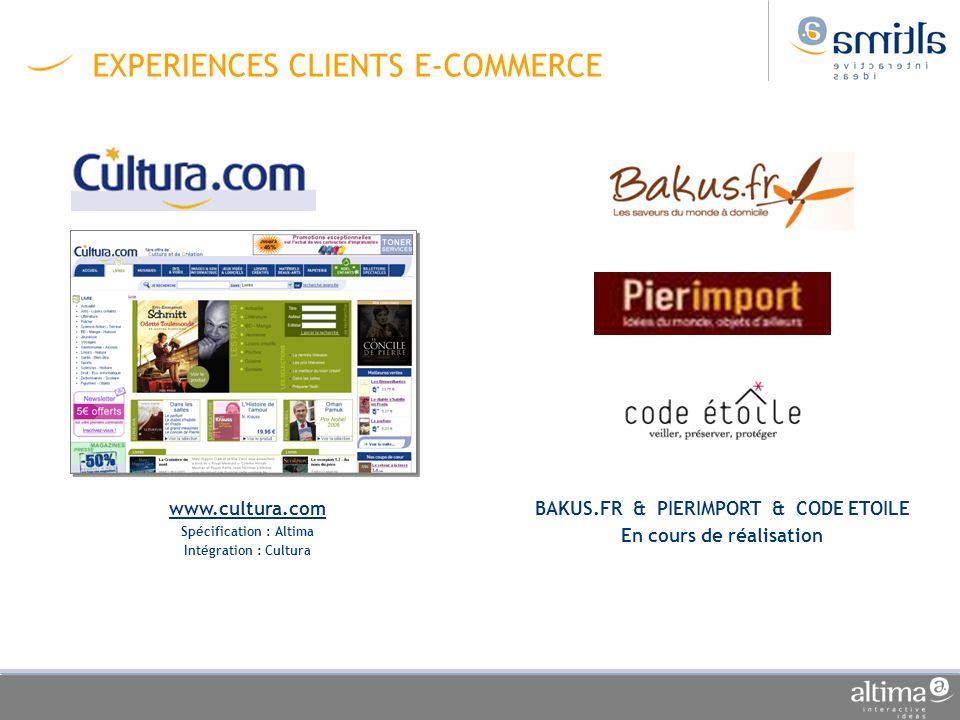 EXPERIENCES CLIENTS E-COMMERCE www.cultura.com Spécification : Altima Intégration : Cultura BAKUS.FR & PIERIMPORT & CODE ETOILE En cours de réalisatio
