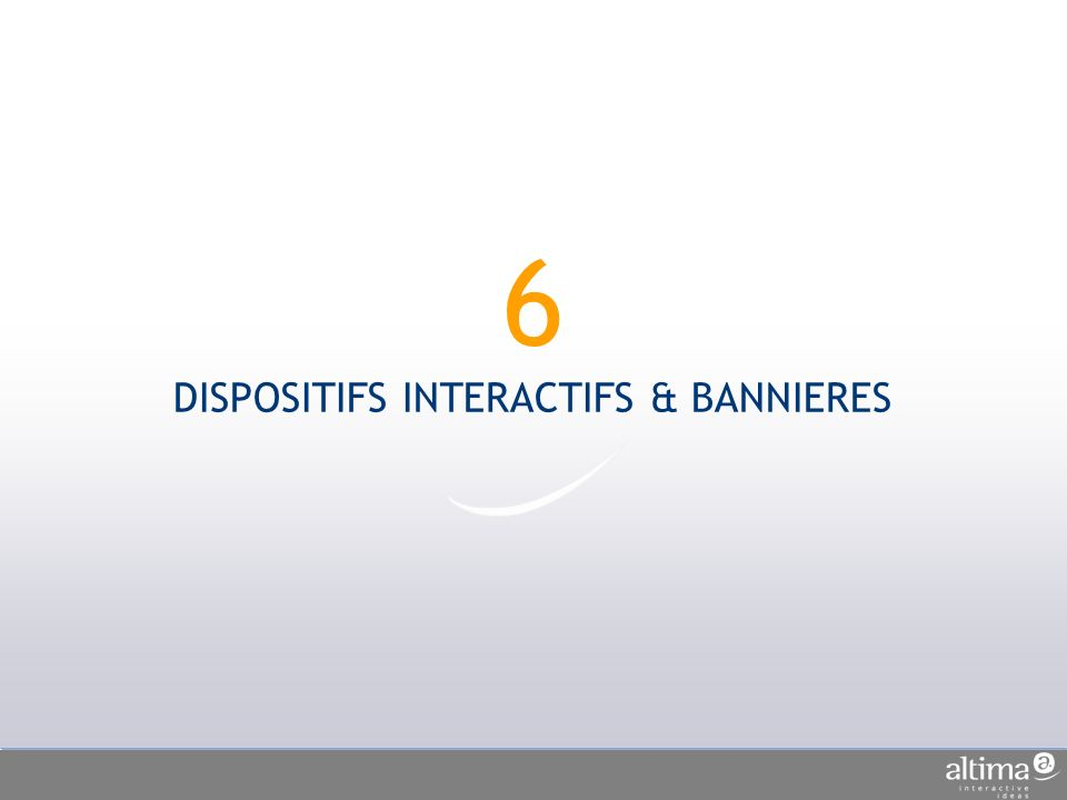 6 DISPOSITIFS INTERACTIFS & BANNIERES