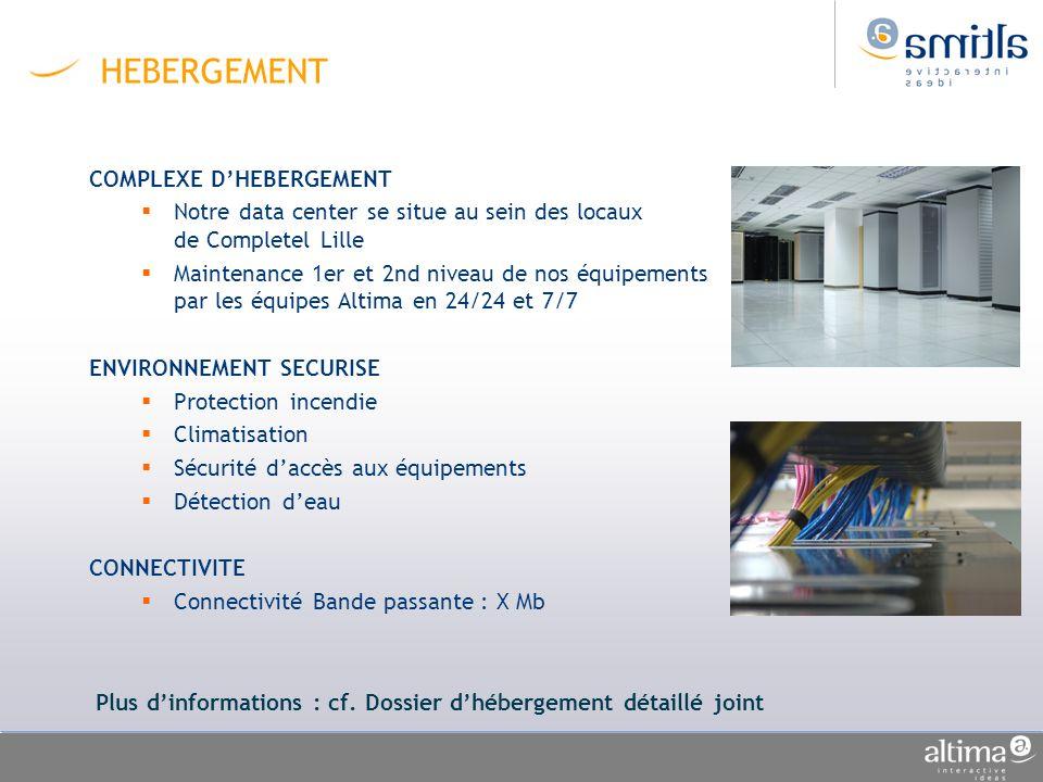 COMPLEXE DHEBERGEMENT Notre data center se situe au sein des locaux de Completel Lille Maintenance 1er et 2nd niveau de nos équipements par les équipe