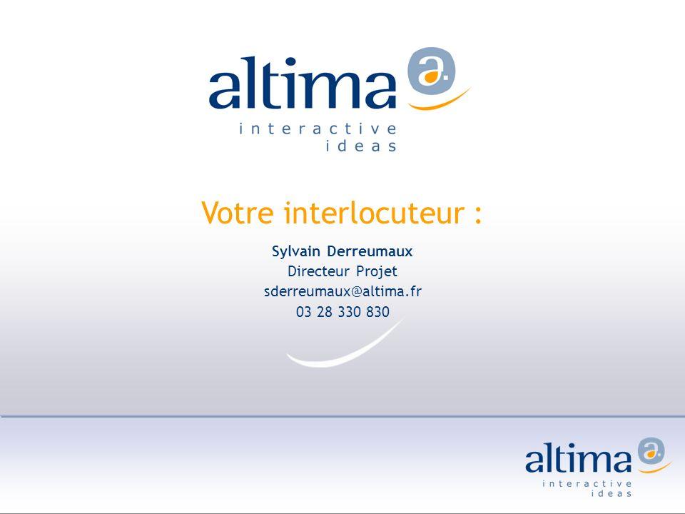 Sylvain Derreumaux Directeur Projet sderreumaux@altima.fr 03 28 330 830 Votre interlocuteur :