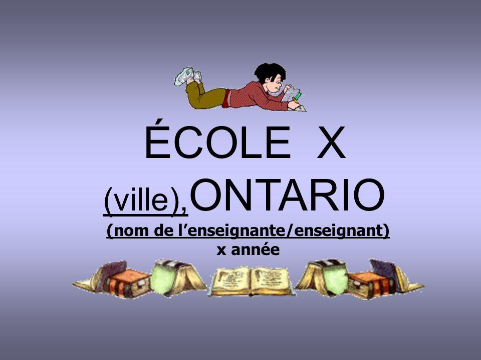 ÉCOLE X (ville), ONTARIO (nom de lenseignante/enseignant) x année