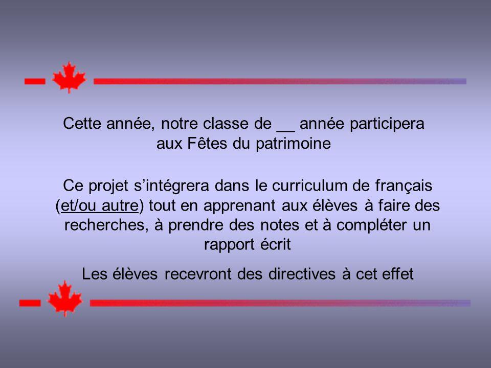 Cette année, notre classe de __ année participera aux Fêtes du patrimoine Ce projet sintégrera dans le curriculum de français (et/ou autre) tout en apprenant aux élèves à faire des recherches, à prendre des notes et à compléter un rapport écrit Les élèves recevront des directives à cet effet