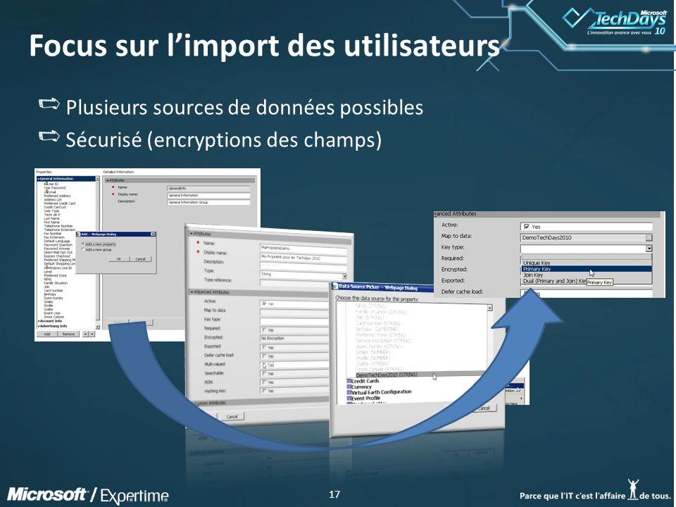 17 / Focus sur limport des utilisateurs Plusieurs sources de données possibles Sécurisé (encryptions des champs)