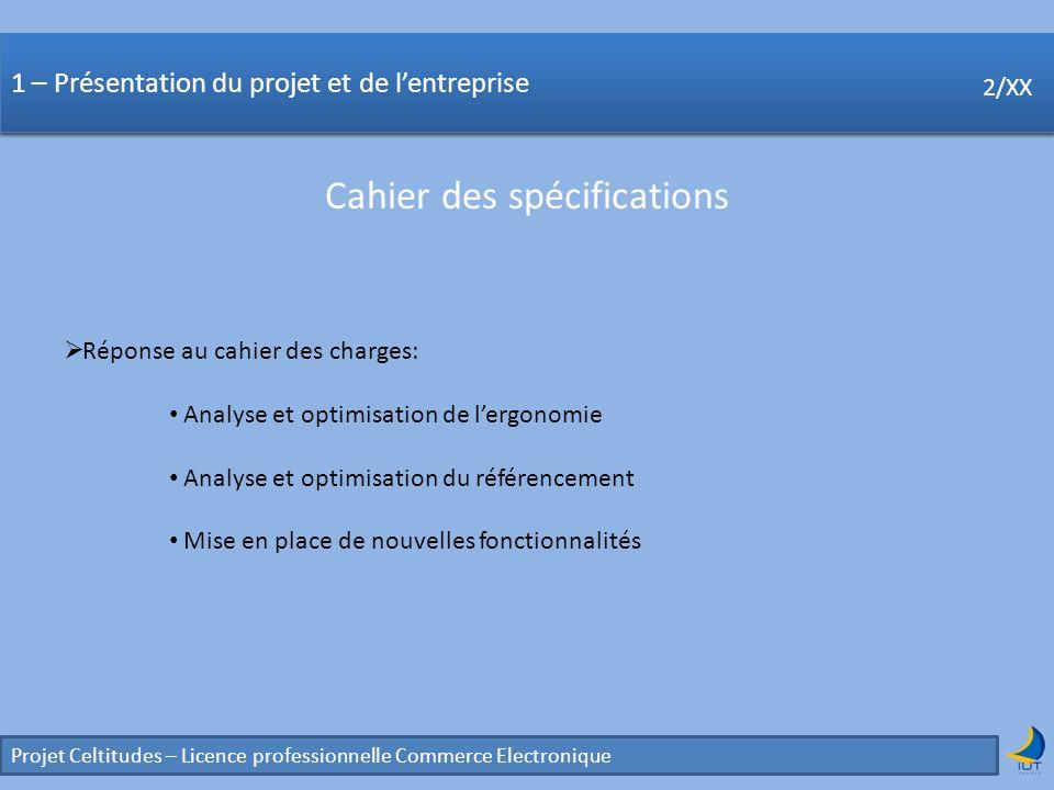 Concurrence Projet Celtitudes – Licence professionnelle Commerce Electronique 2/XX 1 – Présentation du projet et de lentreprise Cahier des spécificati