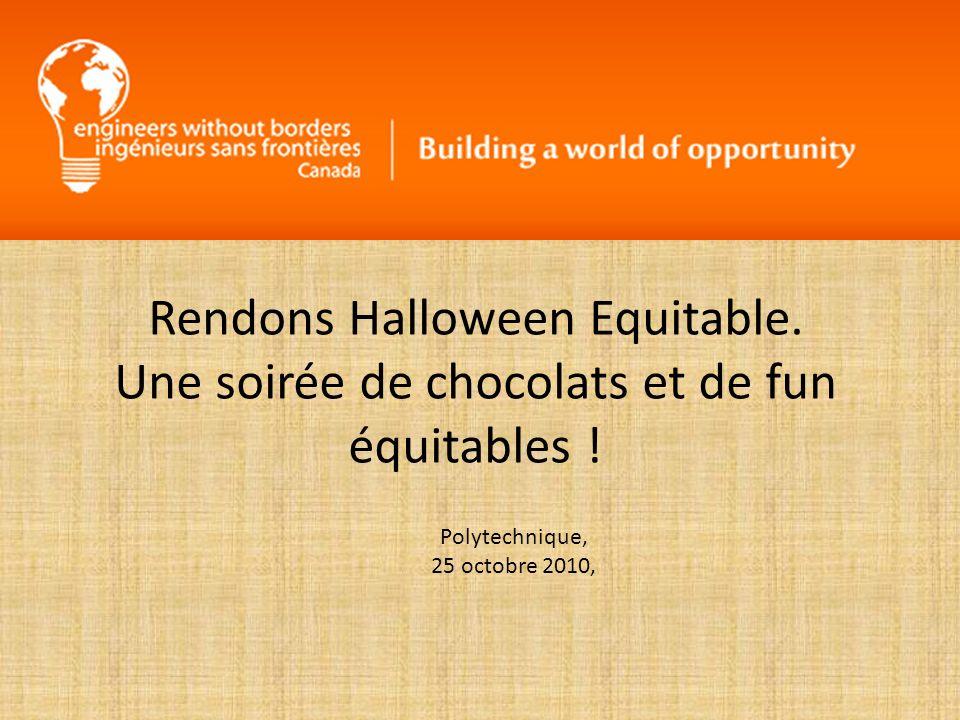 Rendons Halloween Equitable. Une soirée de chocolats et de fun équitables ! Polytechnique, 25 octobre 2010,