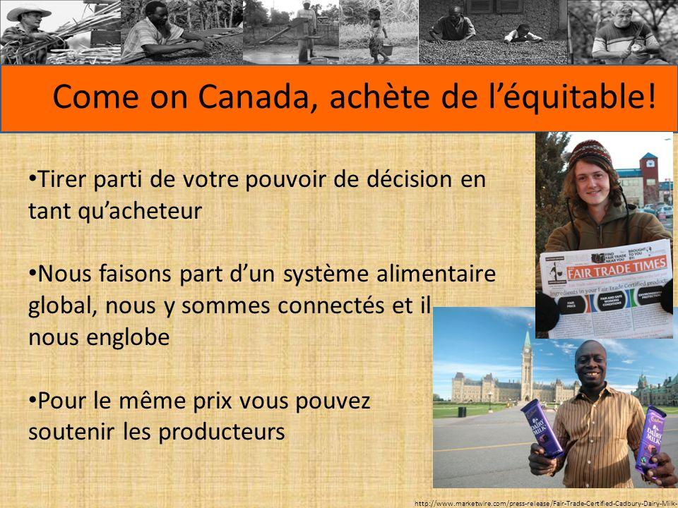 Come on Canada, achète de léquitable! Tirer parti de votre pouvoir de décision en tant quacheteur Nous faisons part dun système alimentaire global, no