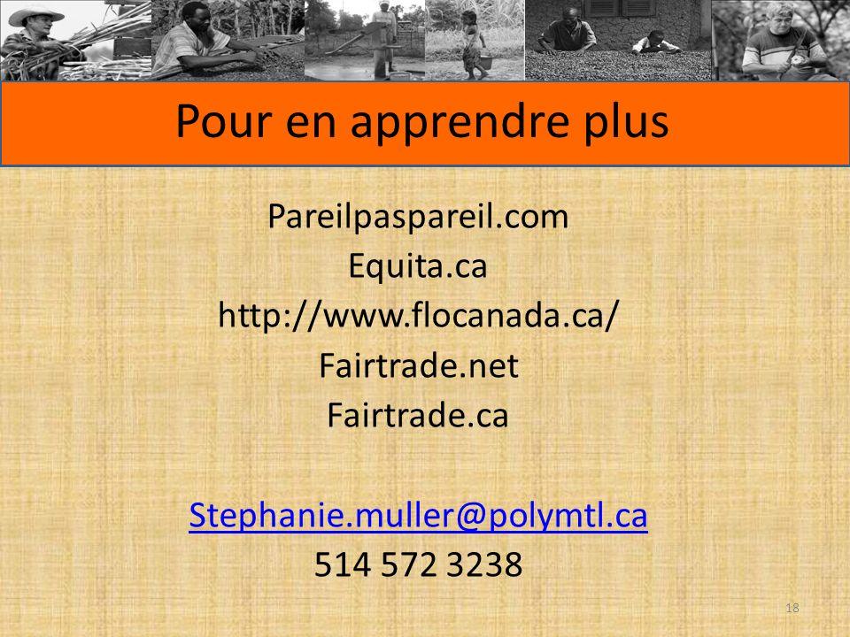 Pour en apprendre plus Pareilpaspareil.com Equita.ca http://www.flocanada.ca/ Fairtrade.net Fairtrade.ca Stephanie.muller@polymtl.ca 514 572 3238 18