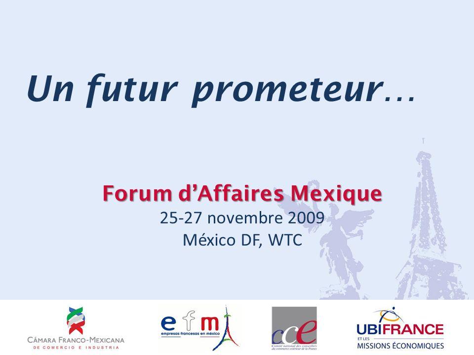 Forum dAffaires Mexique Forum dAffaires Mexique 25-27 novembre 2009 México DF, WTC Un futur prometeur…