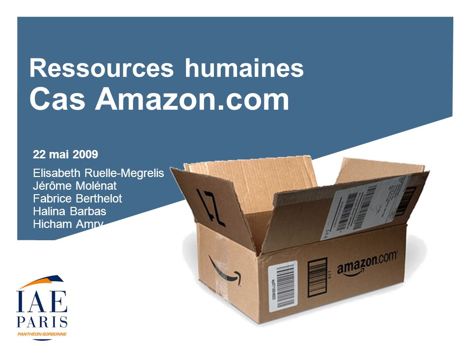 Ressources humaines Cas Amazon.com 22 mai 2009 Elisabeth Ruelle-Megrelis Jérôme Molénat Fabrice Berthelot Halina Barbas Hicham Amry