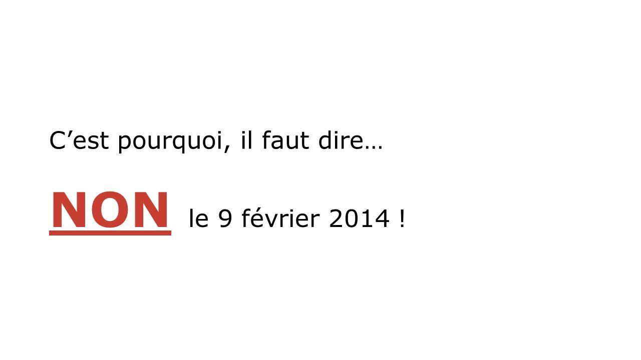 Cest pourquoi, il faut dire… NON le 9 février 2014 !