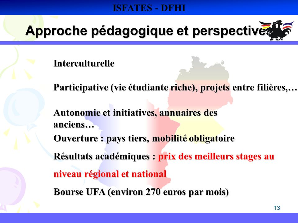13 Approche pédagogique et perspectives ISFATES - DFHIInterculturelle Participative (vie étudiante riche), projets entre filières,… Autonomie et initi