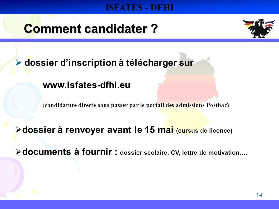 14 Comment candidater ? ISFATES - DFHI dossier dinscription à télécharger sur www.isfates-dfhi.eu (candidature directe sans passer par le portail des