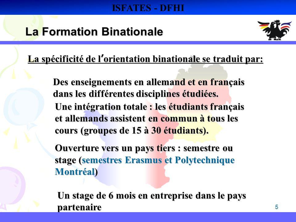 5 La Formation Binationale ISFATES - DFHI Des enseignements en allemand et en français dans les différentes disciplines étudiées. Une intégration tota
