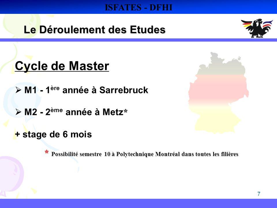 7 Le Déroulement des Etudes ISFATES - DFHI Cycle de Master M1 - 1 ère année à Sarrebruck * M2 - 2 ème année à Metz * + stage de 6 mois * Possibilité s